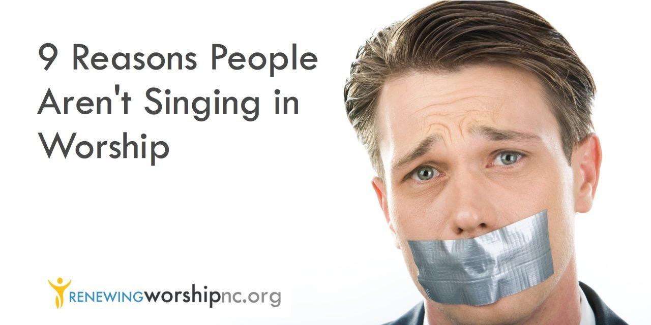 Nine Reasons People Aren T Singing In Worship Renewing Worship