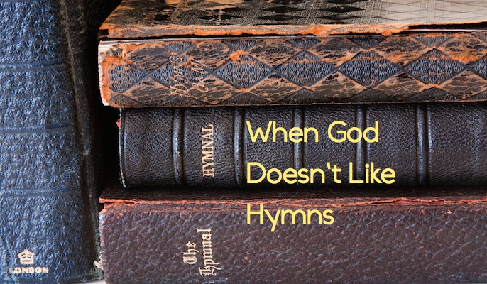 When God Doesn't Like Hymns