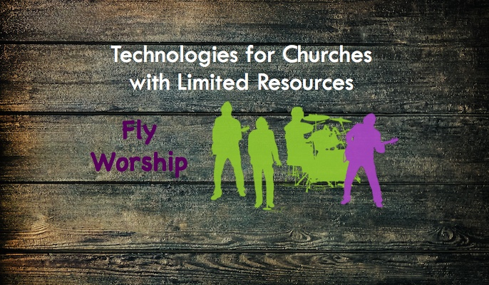 Technologies for Churches with Limited Musician Resources, Part Five – Fly Worship