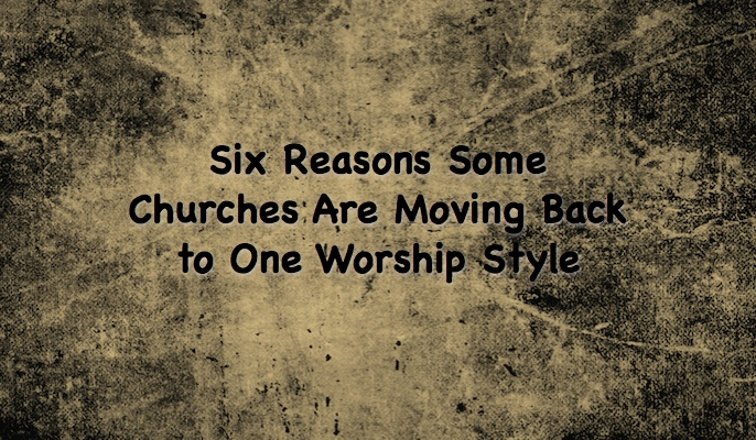 Six Reasons Some Churches Are Moving Back to One Worship Style