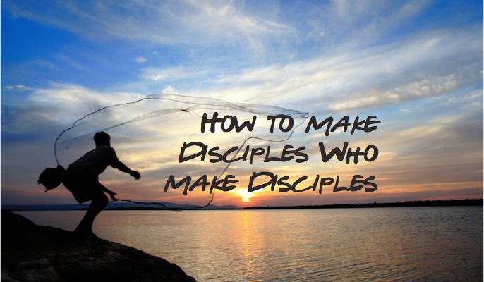 How to Make Disciples Who Make Disciples