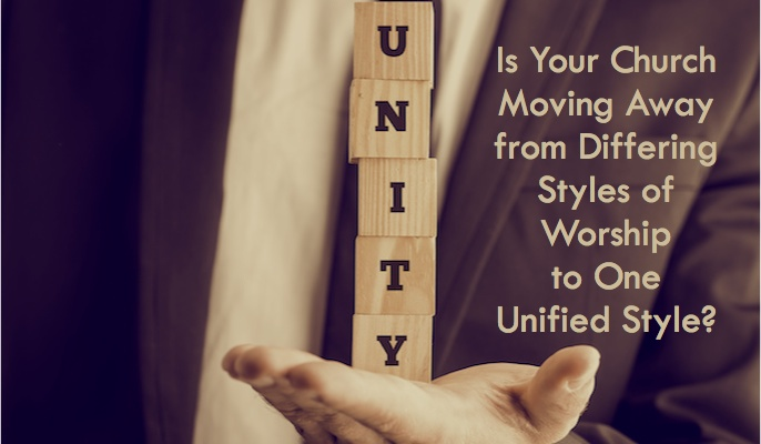 Is Your Church Moving Away from Differing Styles of Worship to One Unified Style?