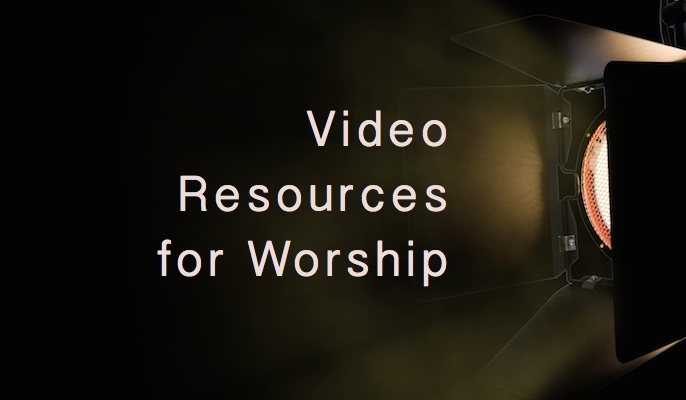 Video Resources for Worship