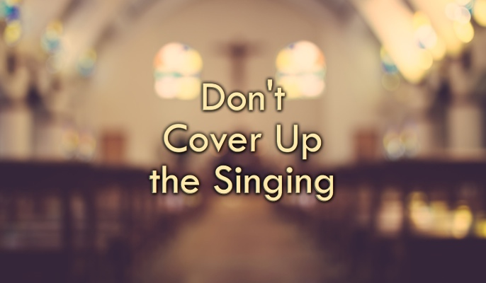 Don't Cover Up the Singing