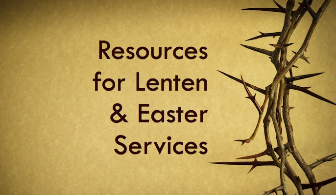 Worship Resources for Lent & Easter