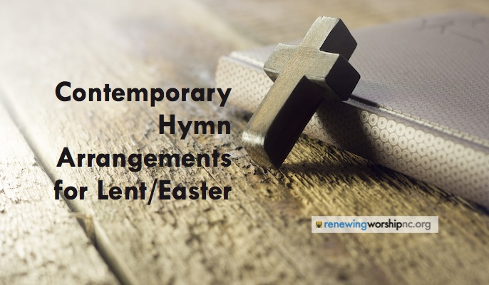 Contemporary Congregational Hymn Arrangements for Lent/Easter