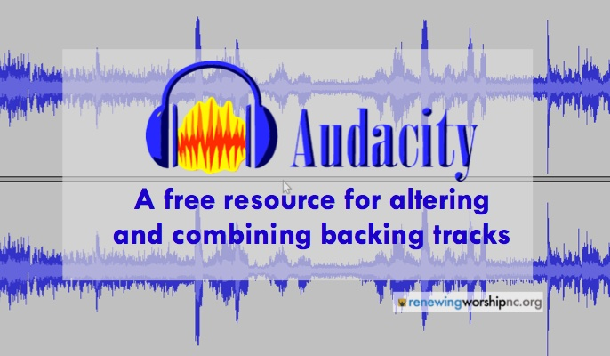 Using Audacity to Alter and Link Backing Tracks to Create Worship Sets that Flow Smoothly