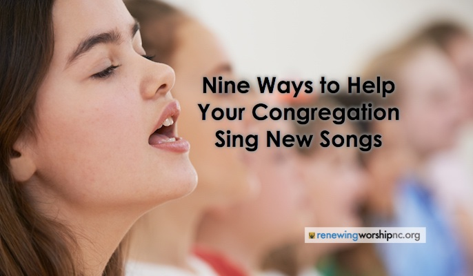 Nine Ways to Help Your Congregation Sing New Songs