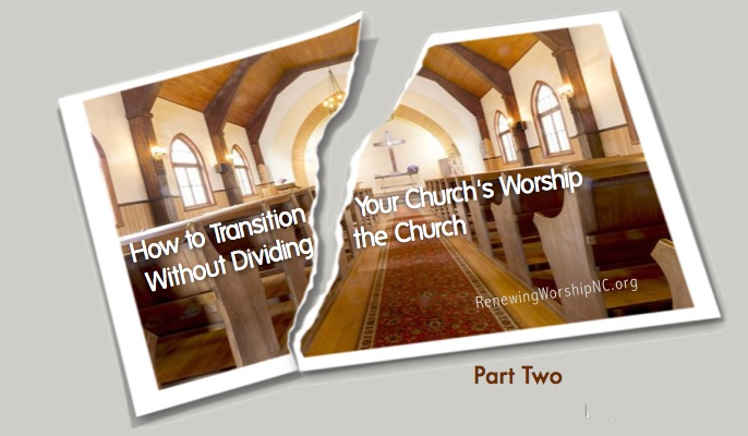 How to Transition Your Church's Worship Without Dividing the Church, Part 2