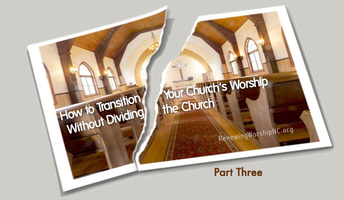How to Transition Your Church's Worship Without Dividing the Church, Part 3