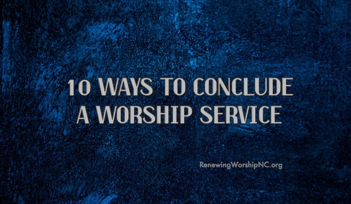 10 Ways to Conclude a Worship Service