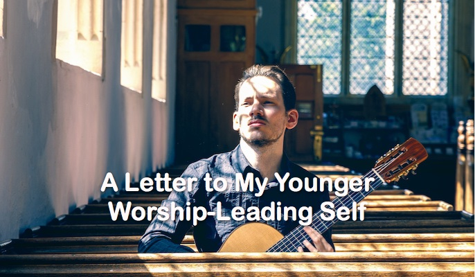A Letter to My Younger Worship-Leading Self