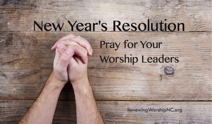 New Year's Resolution: Pray for Your Worship Leaders