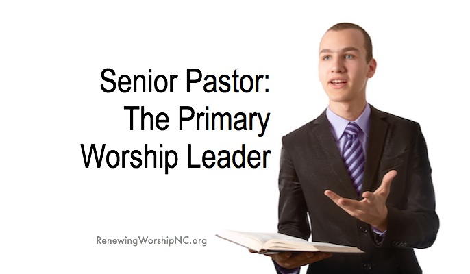 Senior Pastor: The Primary Worship Leader