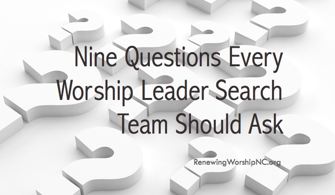 Nine Questions Every Worship Leader Search Team Should Ask