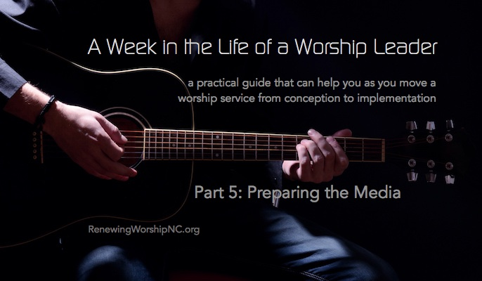 A Week in the Life of a Worship Leader 5: Preparing the Media