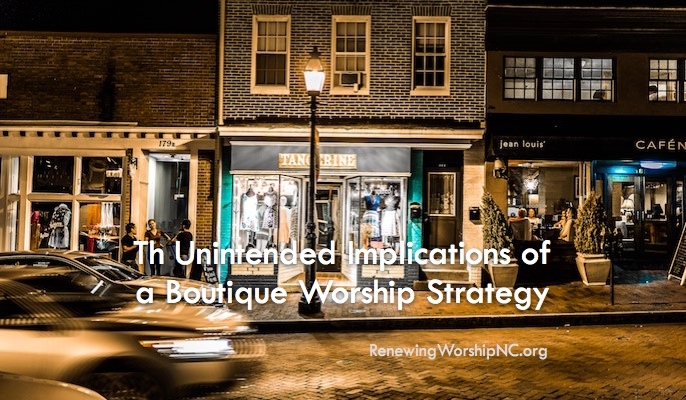 The Unintended Implications of a Boutique Worship Strategy