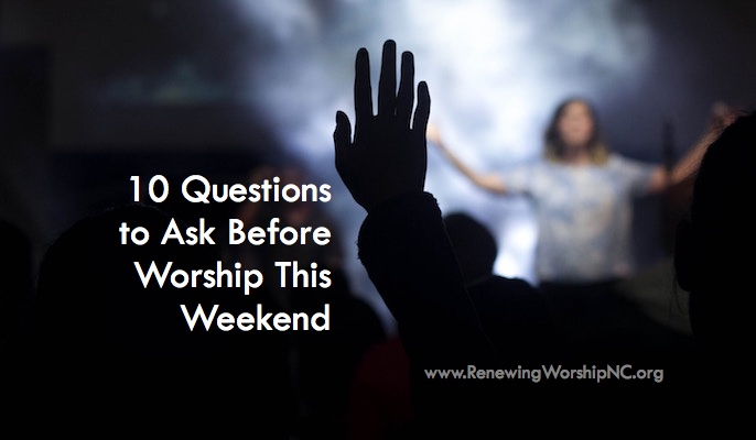 10 Questions to Ask Before Worship This Weekend