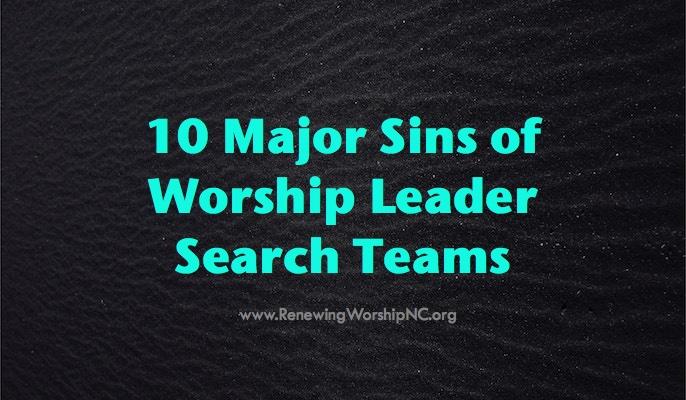 10 Major Sins of Worship Leader Search Teams