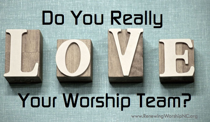 Do You Really LOVE Your Worship Team?