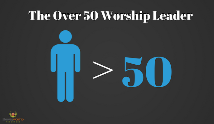 The Over 50 Worship Leader