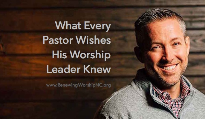 What Every Pastor Wishes His Worship Leader Knew