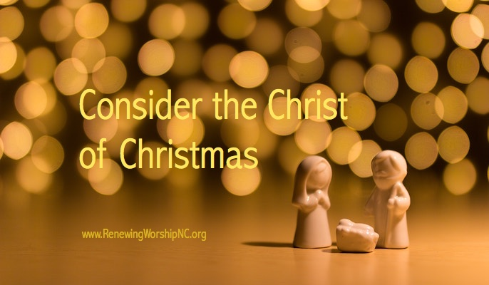 Consider the Christ of Christmas