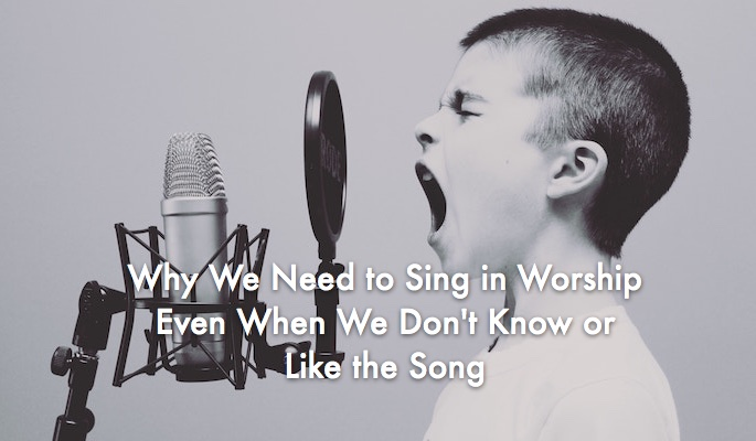 Why We Need to Sing in Worship Even When We Don't Know—or Like—the Song