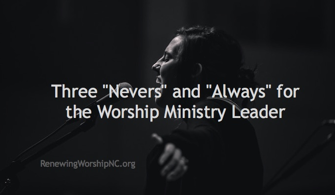 "Three ""Nevers"" and ""Always"" for the Worship Ministry Leader"