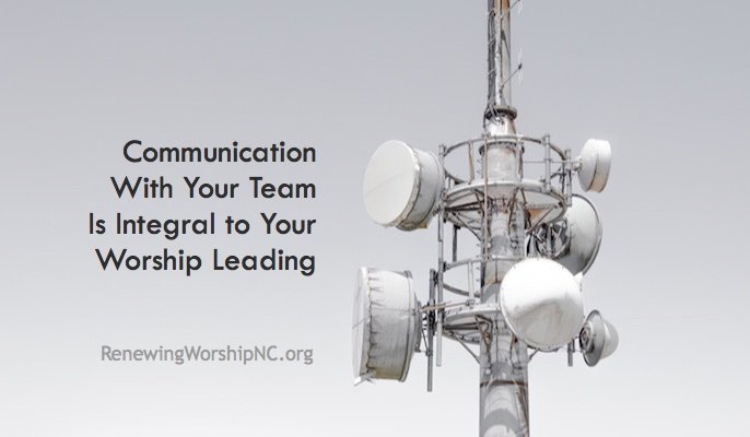 Communication With Your Team Is Integral to Worship Leading