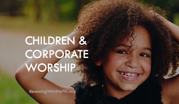 Children and Corporate Worship – Part One