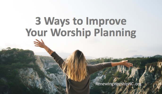 Three Ways to Improve Your Worship Planning