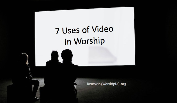 7 Uses of Video in Worship