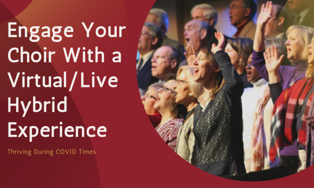 Engage Your Choir with a Virtual/Live Hybrid Experience