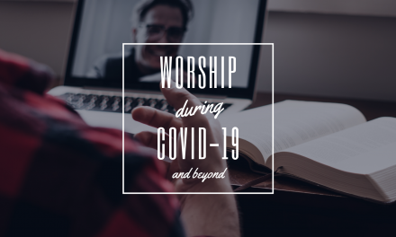 Worship During COVID-19 and Beyond