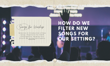 Songs for Worship: How Do We Filter New Songs for Our Setting?