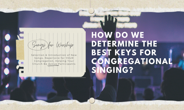 Songs for Worship: How Do We Determine the Best Keys for Congregational Singing?